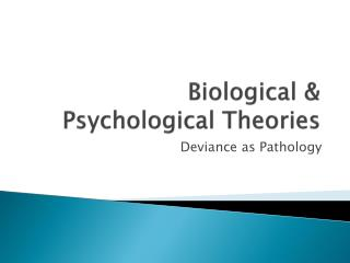 Biological & Psychological Theories