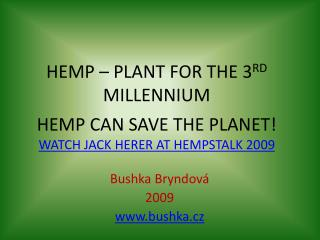 HEMP   PLANT FOR THE 3RD MILLENNIUM   HEMP CAN SAVE THE PLANET WATCH JACK HERER AT HEMPSTALK 2009