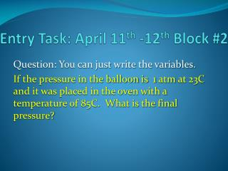 Entry Task: April 11 th  -12 th  Block #2