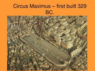 Circus Maximus – first built 329 BC.