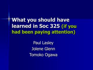 What you should have learned in Soc 325  (if you had been paying attention)