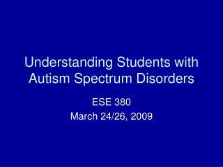 Understanding Students with Autism Spectrum Disorders