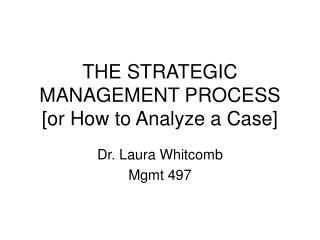 THE STRATEGIC MANAGEMENT PROCESS [or How to Analyze a Case]