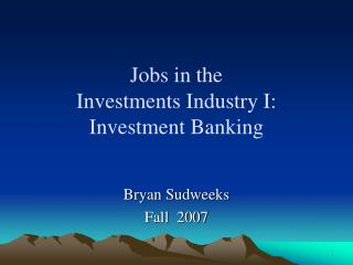 Jobs in the  Investments Industry I: Investment Banking