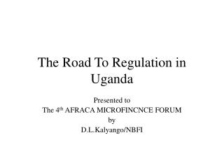The Road To Regulation in Uganda