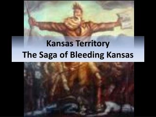 Kansas Territory The Saga of Bleeding Kansas