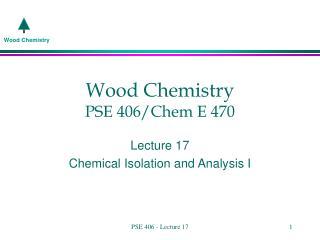 Wood Chemistry PSE 406/Chem E 470
