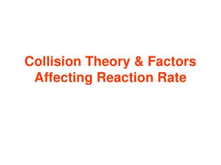 Collision Theory & Factors Affecting Reaction Rate