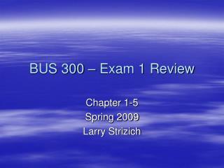 BUS 300 – Exam 1 Review