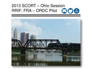 2013  SCORT  – Ohio Session RRIF: FRA – ORDC Pilot