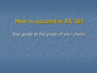 How to succeed in BA 385