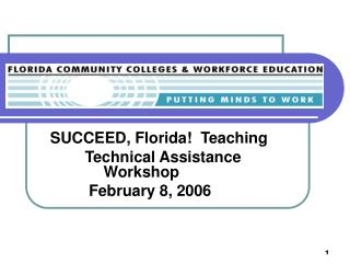 SUCCEED, Florida!  Teaching           Technical Assistance Workshop     February 8, 2006
