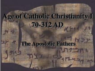Age of Catholic Christianity I 70-312 AD