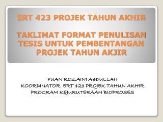 ERT 423 PROJEK TAHUN AKHIR TAKLIMAT FORMAT PENULISAN TESIS UNTUK PEMBENTANGAN PROJEK TAHUN AKJIR