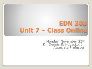EDN 303 Unit 7 – Class Online