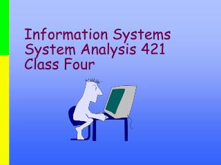 Information Systems  System Analysis 421 Class Four