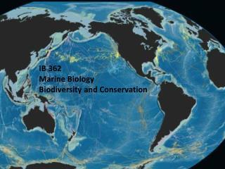 IB 362 Marine Biology Biodiversity and Conservation