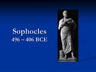 Sophocles 496 – 406 BCE