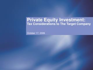 Private Equity Investment: Tax Considerations to The Target Company October 17, 2006