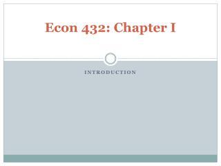 Econ 432: Chapter I