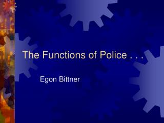 The Functions of Police . . .