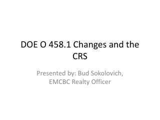 DOE O 458.1 Changes and the CRS