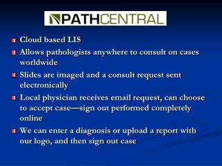 Cloud based LIS Allows pathologists anywhere to consult on cases worldwide