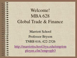 Welcome! MBA 628 Global Trade & Finance