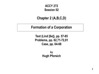 ACCY 272 Session 02 Chapter 2 (A,B,C,D) Formation of a Corporation Text (Lind [6e]), pp. 57-85
