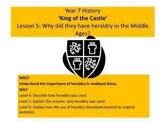Year 7 History   King of the Castle  Lesson 5: Why did they have heraldry in the Middle Ages
