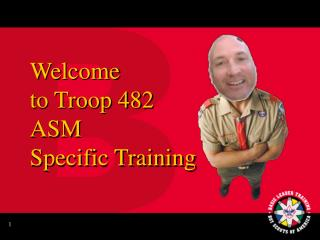 Welcome  to Troop 482 ASM Specific Training