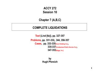ACCY 272 Session 10 Chapter 7 (A,B,C) COMPLETE LIQUIDATIONS Text  (Lind [6e]), pp. 327-357