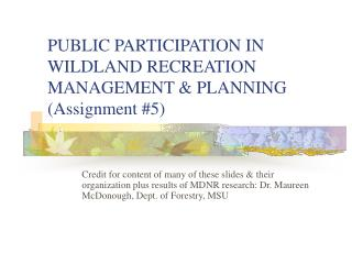 PUBLIC PARTICIPATION IN WILDLAND RECREATION MANAGEMENT & PLANNING (Assignment #5)