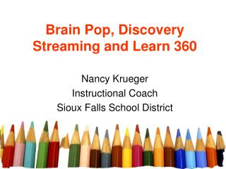 Brain Pop, Discovery Streaming and Learn 360