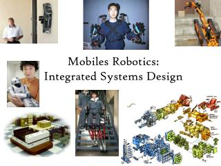 Mobiles Robotics:  Integrated Systems Design