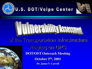 of the Transportation Infrastructure Relying on GPS DOT/OST Outreach Meeting October 5 th , 2001