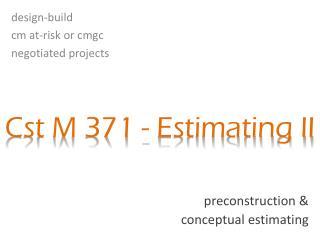 Cst M 371 - Estimating II