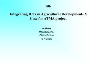 Title   Integrating ICTs in Agricultural Development- A Case for ATMA project