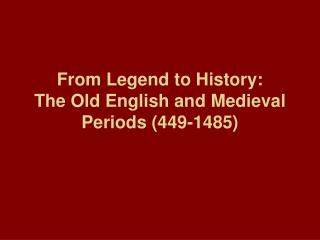 From Legend to History: The Old English and Medieval Periods (449-1485)