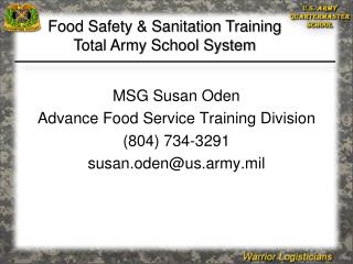MSG Susan Oden Advance Food Service Training Division  (804) 734-3291 susan.oden@us.army.mil