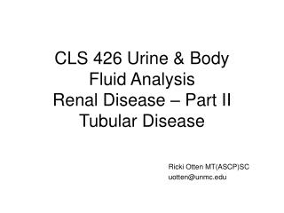 CLS 426 Urine & Body Fluid Analysis Renal Disease – Part II Tubular Disease