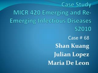 Case Study MICR 420 Emerging and Re-Emerging Infectious Diseases S2010