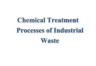 Chemical Treatment Processes of  Industrial Waste