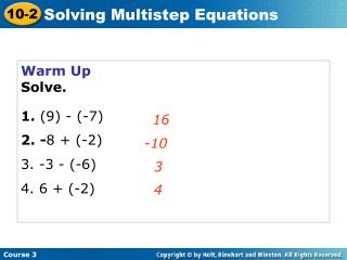 Warm Up Solve. 1. (9) - (-7) 2. - 8 + (-2) 3. -3 - (-6) 4. 6 + (-2)