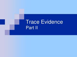 Trace Evidence Part II