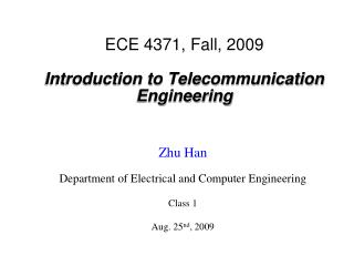 ECE 4371, Fall, 2009 Introduction to Telecommunication Engineering