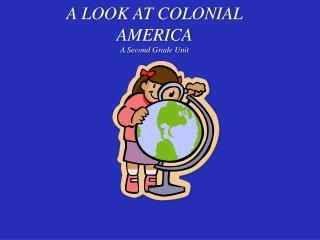 A LOOK AT COLONIAL AMERICA A Second Grade Unit