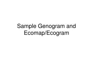 Sample Genogram and Ecomap/Ecogram