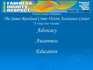 """Fresno County Probation The James Rowland Crime Victim Assistance Center """"A Voice For Victims"""""""