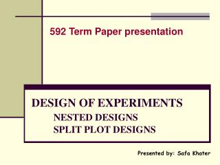 DESIGN OF EXPERIMENTS NESTED DESIGNS 	SPLIT PLOT DESIGNS